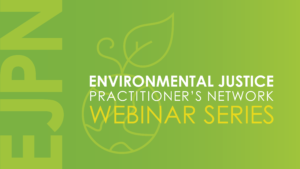 Environmental Justice Practitioner's Network Webinar Series