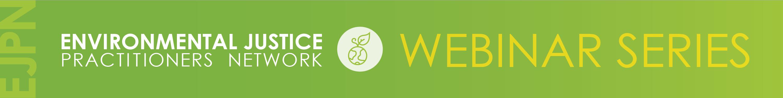 Environmental Justice Practitioners Network Webinar Series