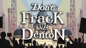 Promotional Image of the film Don't Frack With Denton -- shows film title overlayed on image of the Denton town hall building surrounded by gas rigs and sillhouettes of protesters