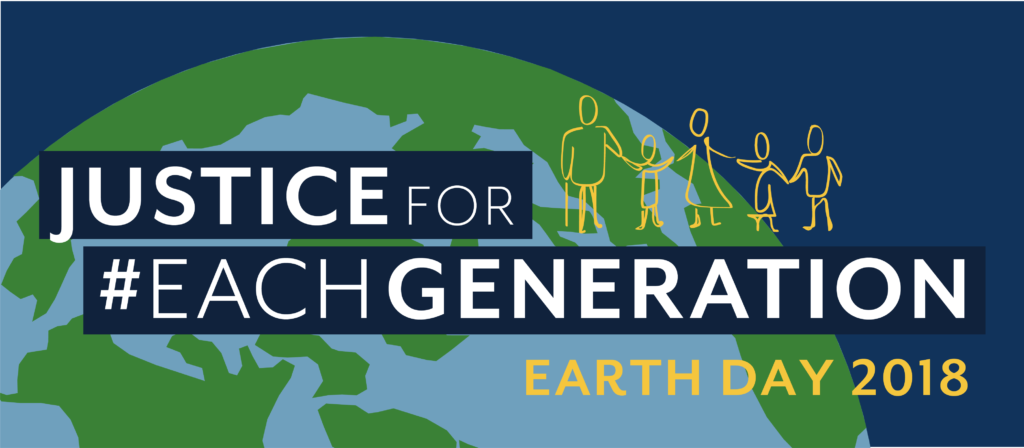 Theme for Earth Day 2018: Justice for #EachGeneration