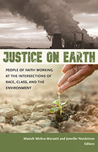 Book cover for the book Justice on Earth: People of Faith Working at the Intersections of Race, Class, and the Environment. The cover shows pictures of large smoke stacks and a hand pouring water onto a sprouting plant in dry ground